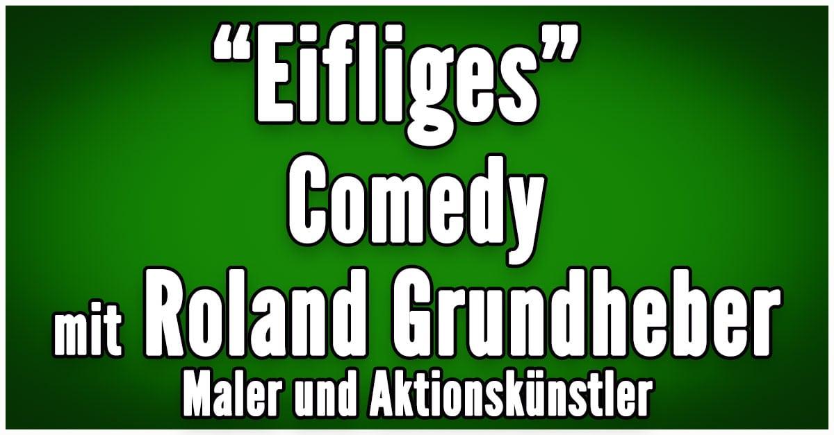 Eifliges Comedy mit Künstler Roland Grundheber